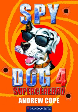 Spy Dog 04 - Supercérebro